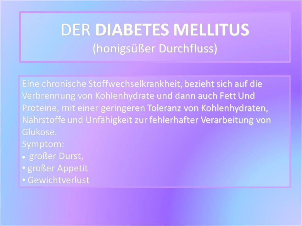 DER DIABETES MELLITUS (honigsüßer Durchfluss)