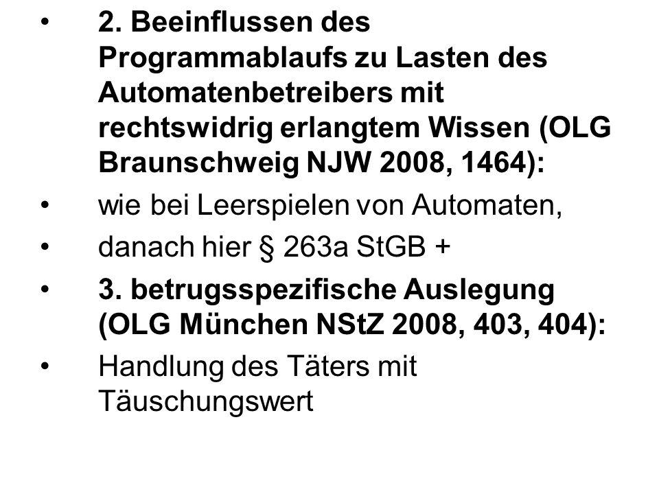 2. Beeinflussen des Programmablaufs zu Lasten des Automatenbetreibers mit rechtswidrig erlangtem Wissen (OLG Braunschweig NJW 2008, 1464):