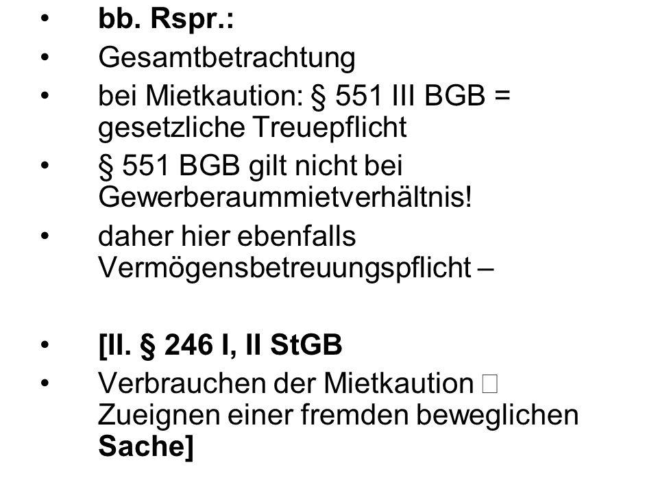 bb. Rspr.: Gesamtbetrachtung. bei Mietkaution: § 551 III BGB = gesetzliche Treuepflicht. § 551 BGB gilt nicht bei Gewerberaummietverhältnis!