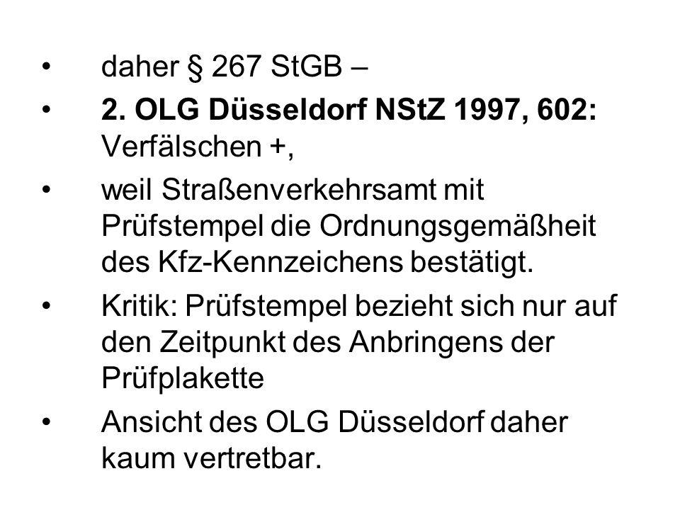 daher § 267 StGB – 2. OLG Düsseldorf NStZ 1997, 602: Verfälschen +,