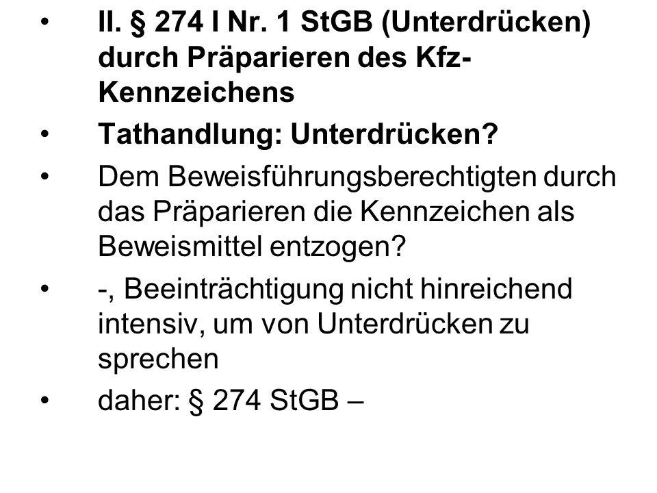 II. § 274 I Nr. 1 StGB (Unterdrücken) durch Präparieren des Kfz-Kennzeichens
