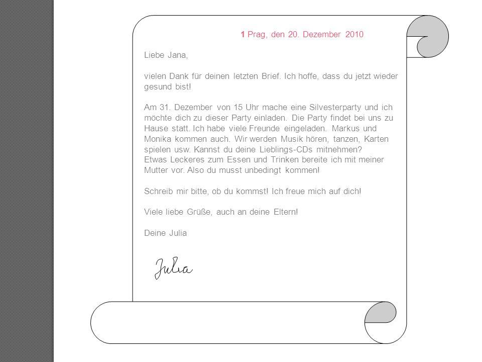 1 Prag, den 20. Dezember 2010 Liebe Jana, vielen Dank für deinen letzten Brief. Ich hoffe, dass du jetzt wieder gesund bist!