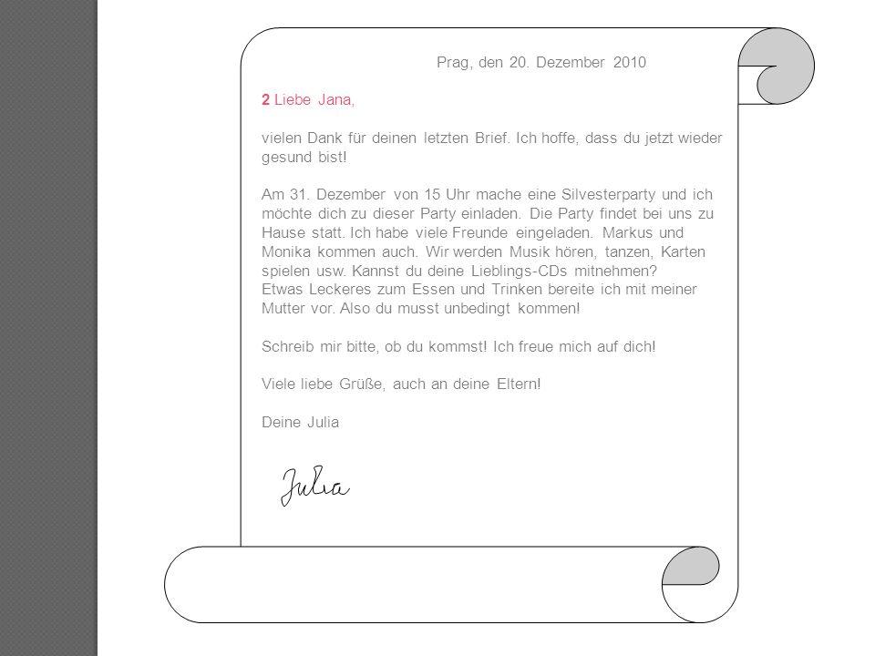 Prag, den 20. Dezember 2010 2 Liebe Jana, vielen Dank für deinen letzten Brief. Ich hoffe, dass du jetzt wieder gesund bist!