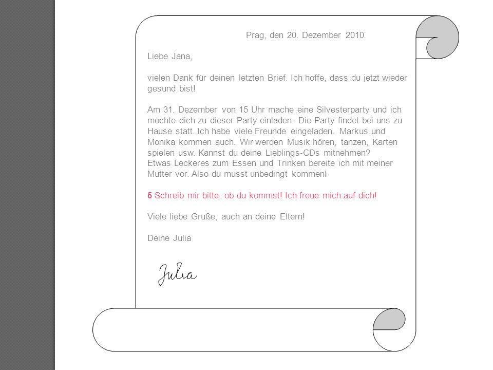 Prag, den 20. Dezember 2010 Liebe Jana, vielen Dank für deinen letzten Brief. Ich hoffe, dass du jetzt wieder gesund bist!