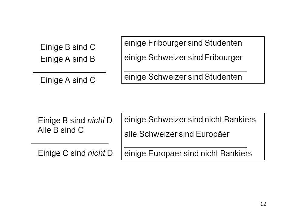 Einige B sind C Einige A sind B ________________. Einige A sind C. einige Fribourger sind Studenten.