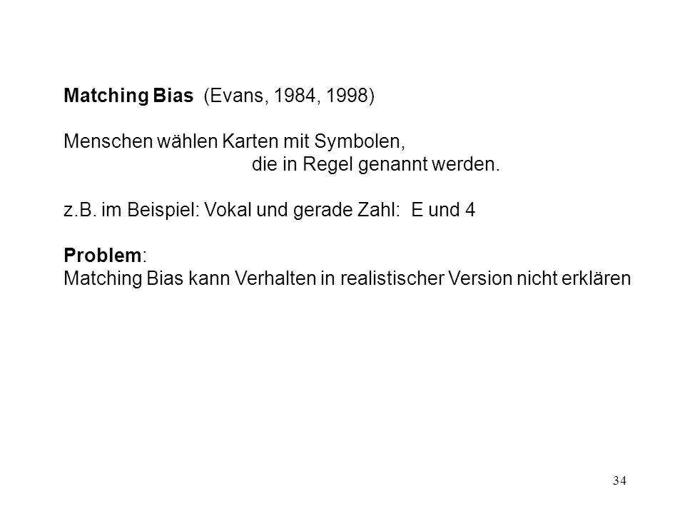Matching Bias (Evans, 1984, 1998) Menschen wählen Karten mit Symbolen, die in Regel genannt werden.