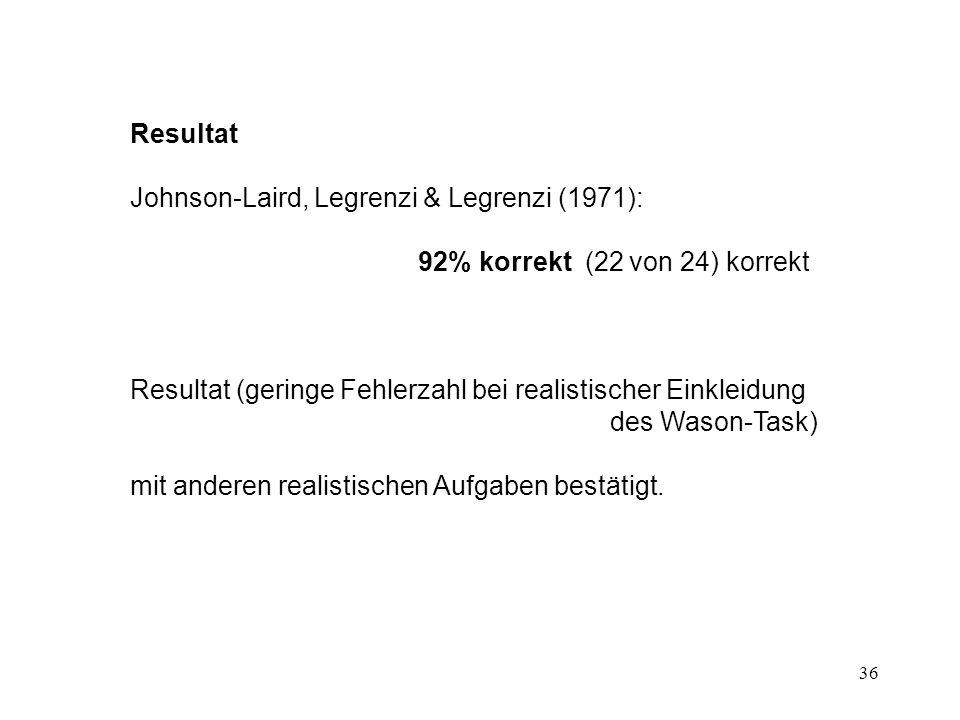 Resultat Johnson-Laird, Legrenzi & Legrenzi (1971): 92% korrekt (22 von 24) korrekt.
