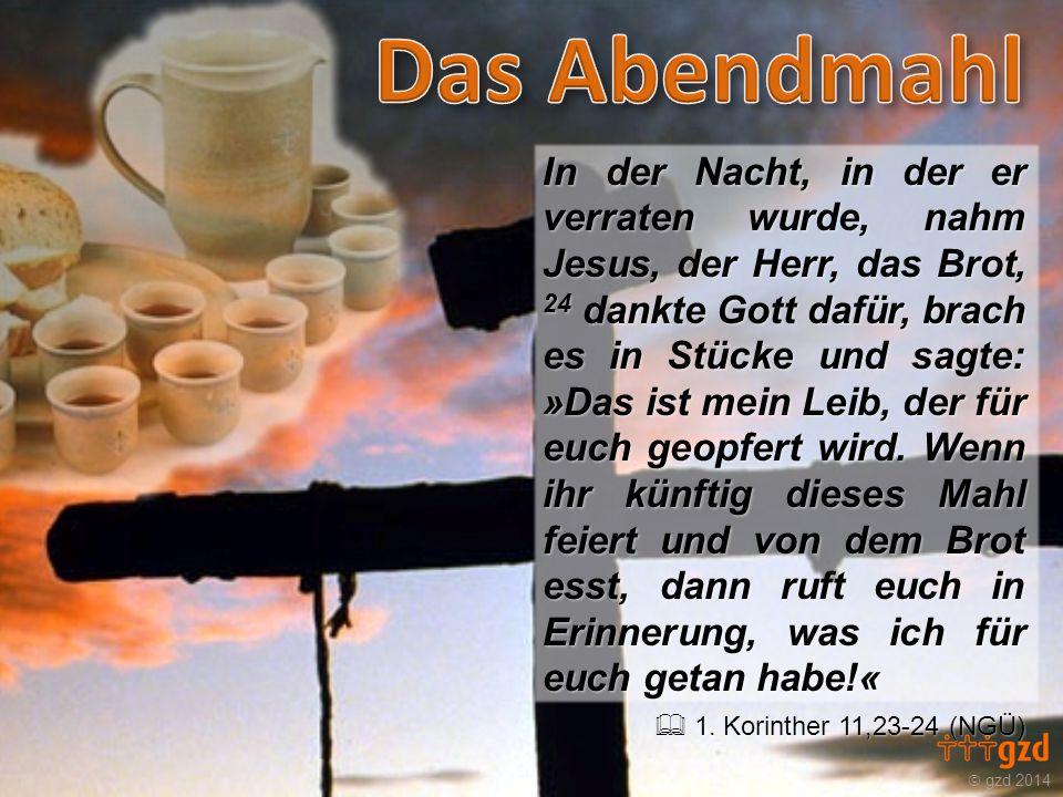 In der Nacht, in der er verraten wurde, nahm Jesus, der Herr, das Brot, 24 dankte Gott dafür, brach es in Stücke und sagte: »Das ist mein Leib, der für euch geopfert wird. Wenn ihr künftig dieses Mahl feiert und von dem Brot esst, dann ruft euch in Erinnerung, was ich für euch getan habe!«