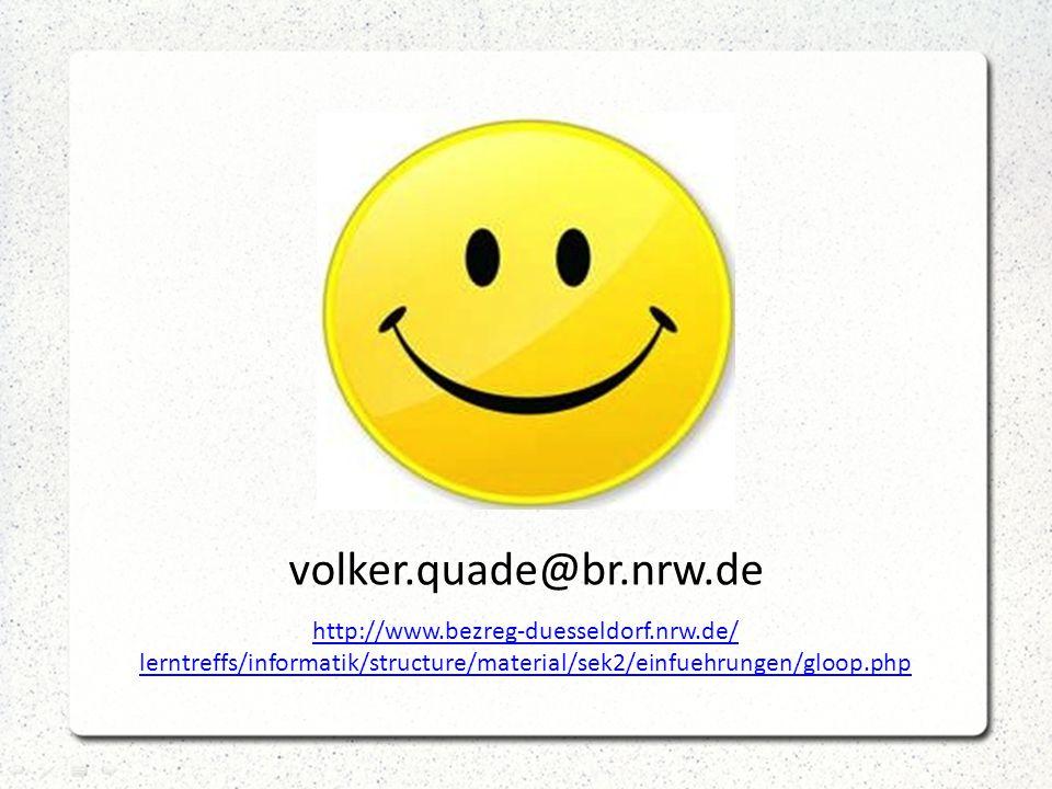 volker.quade@br.nrw.de http://www.bezreg-duesseldorf.nrw.de/ lerntreffs/informatik/structure/material/sek2/einfuehrungen/gloop.php.