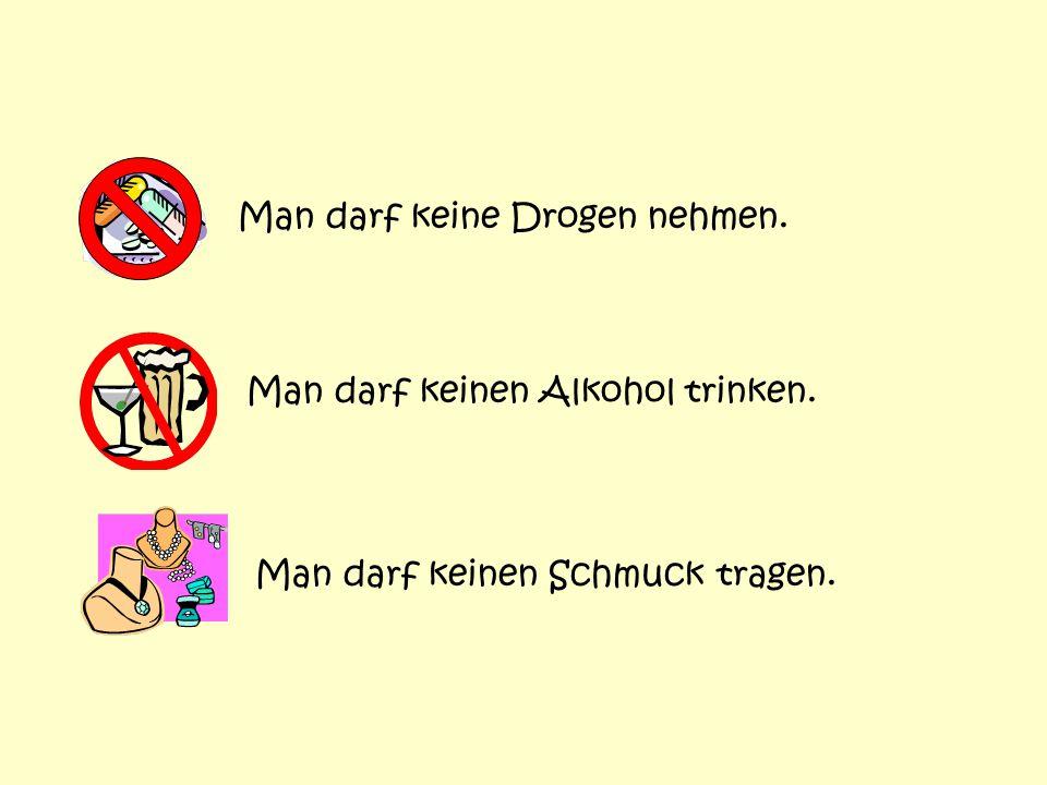 Man darf keine Drogen nehmen.