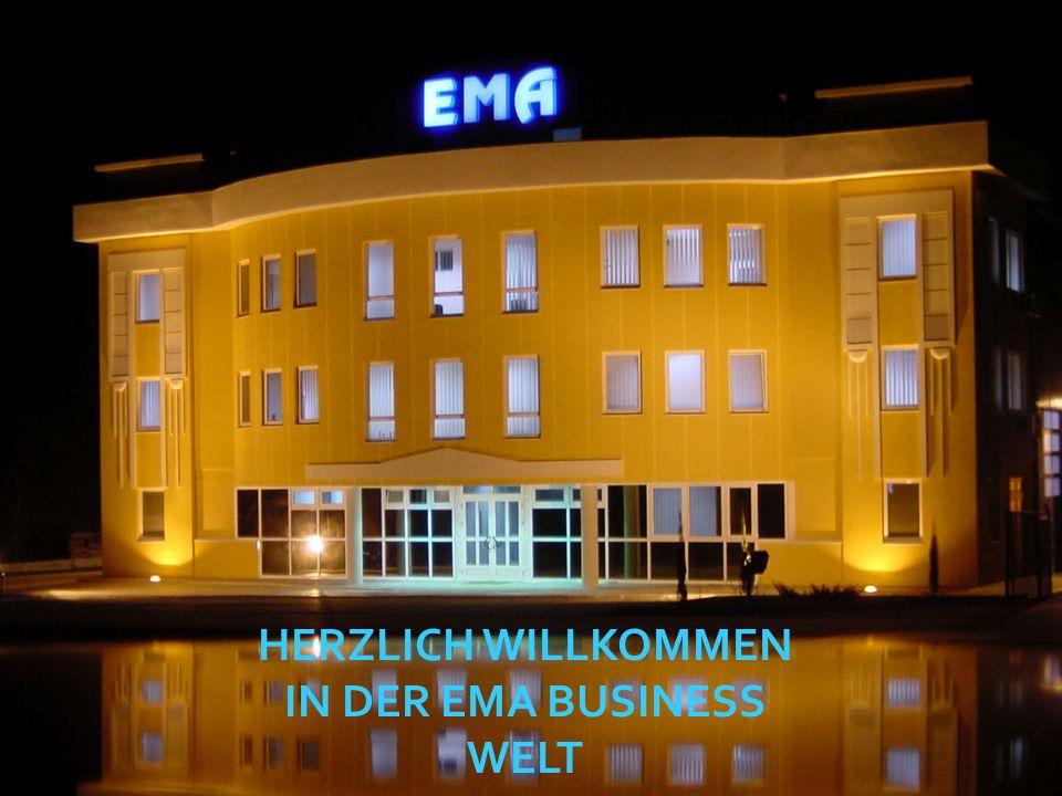 HERZLICH WILLKOMMEN IN DER EMA BUSINESS WELT