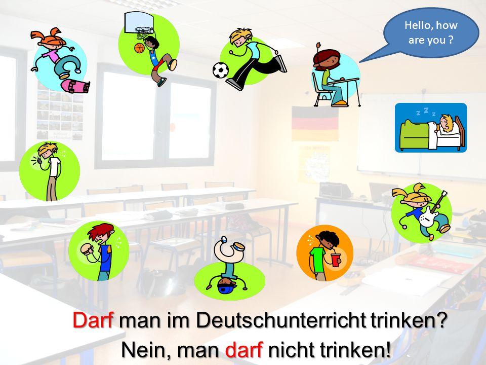 Darf man im Deutschunterricht trinken Nein, man darf nicht trinken!