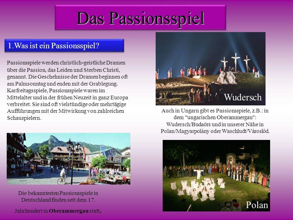Das Passionsspiel Wudersch Polan 1.Was ist ein Passionsspiel