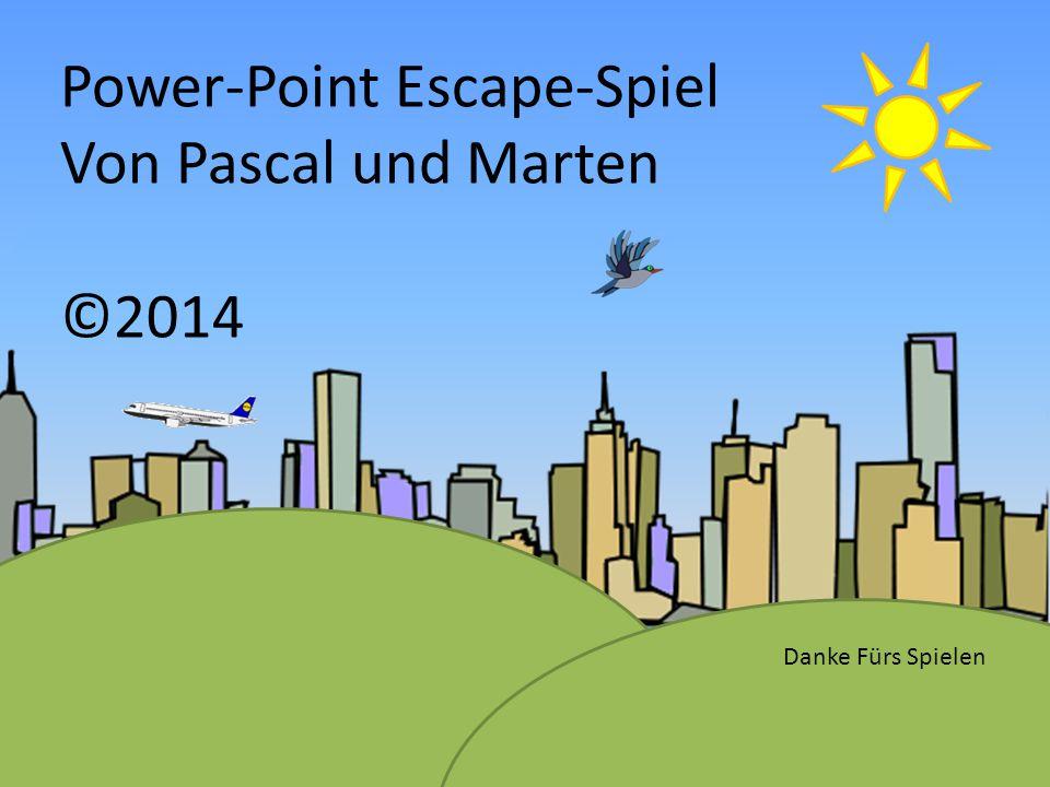 Power-Point Escape-Spiel Von Pascal und Marten ©2014