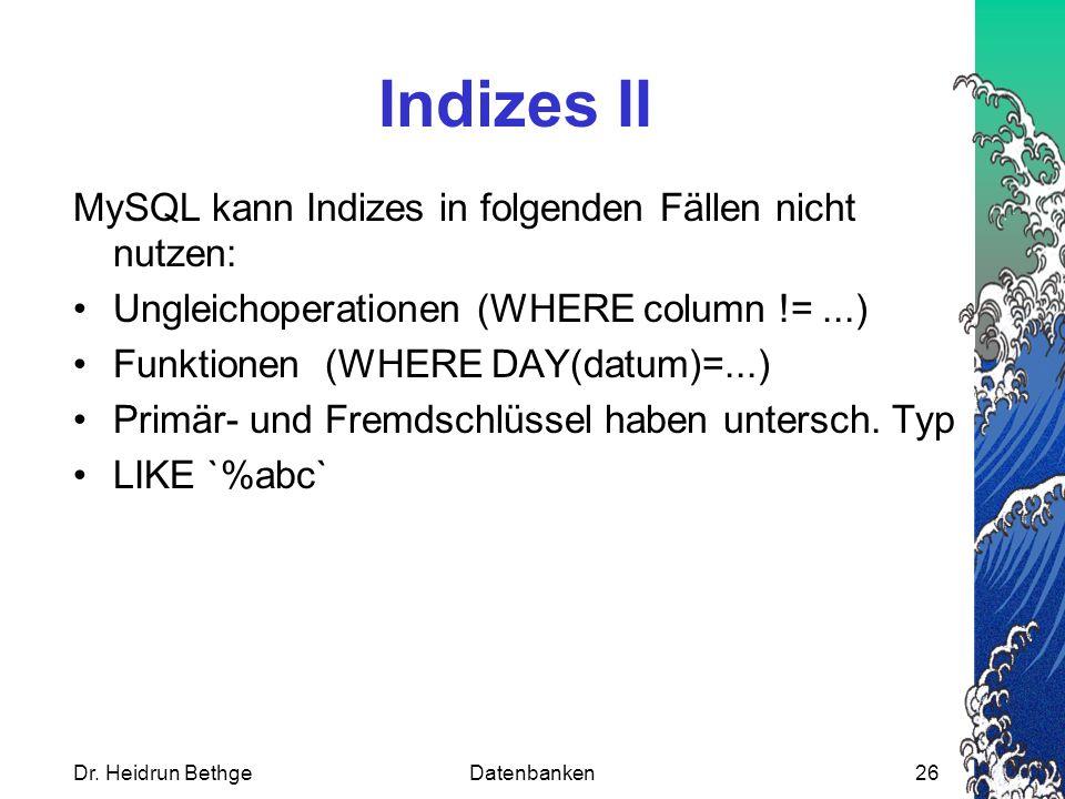 Indizes II MySQL kann Indizes in folgenden Fällen nicht nutzen: