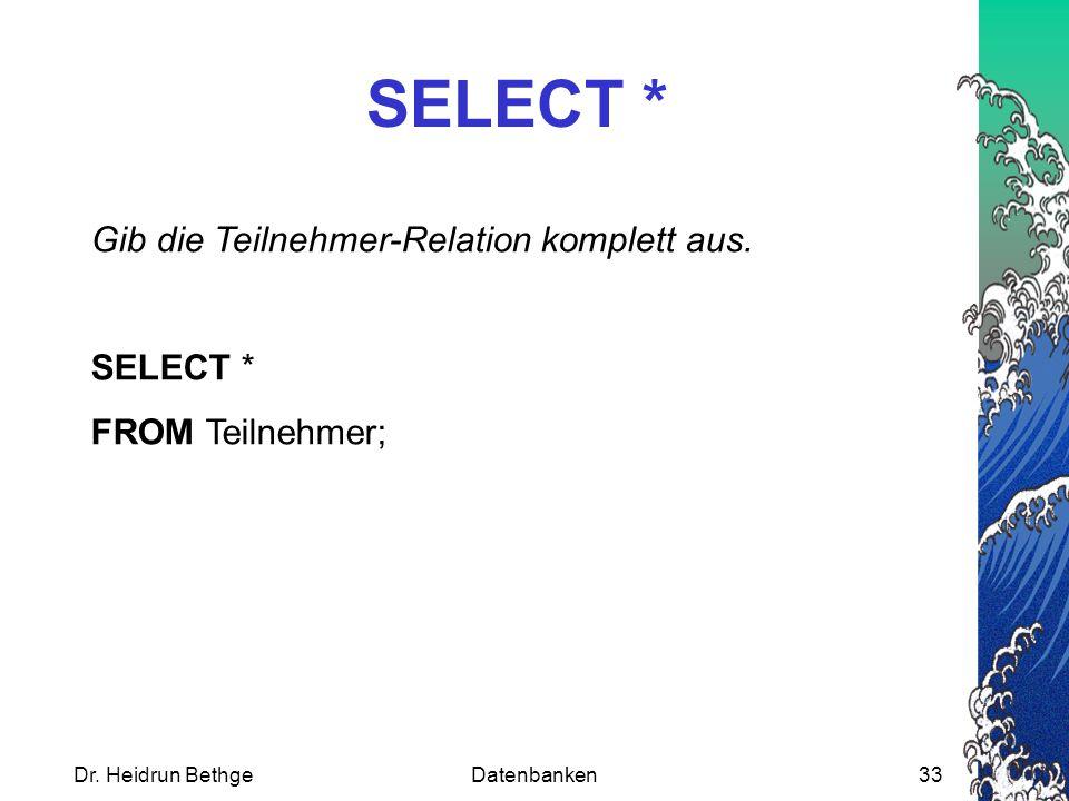 SELECT * Gib die Teilnehmer-Relation komplett aus. SELECT *
