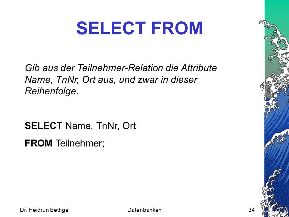 SELECT FROM Gib aus der Teilnehmer-Relation die Attribute Name, TnNr, Ort aus, und zwar in dieser Reihenfolge.