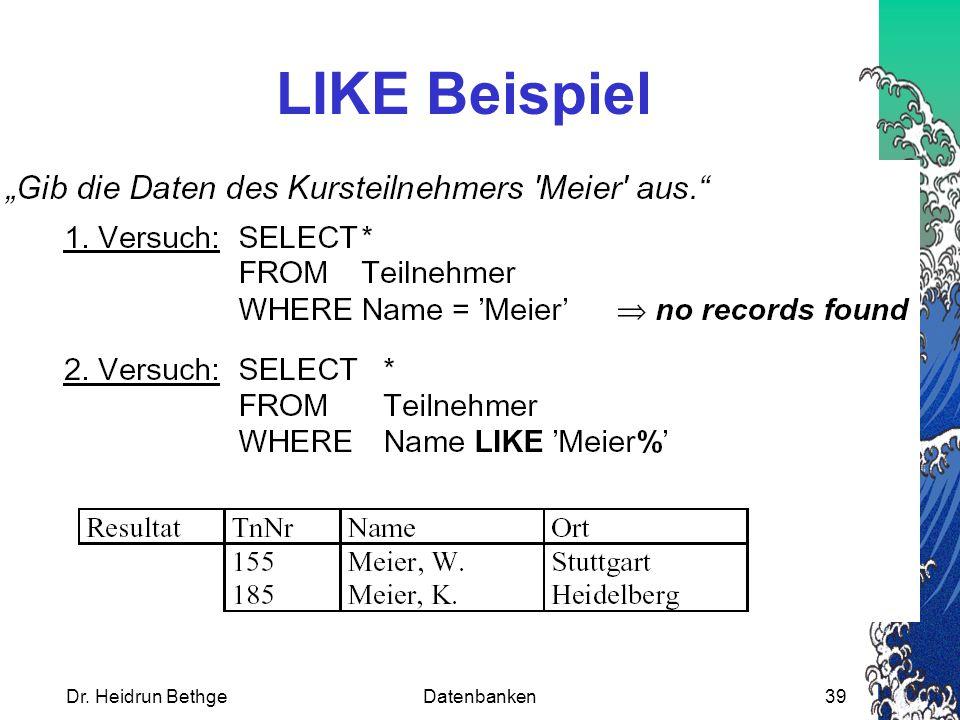 LIKE Beispiel Dr. Heidrun Bethge Datenbanken
