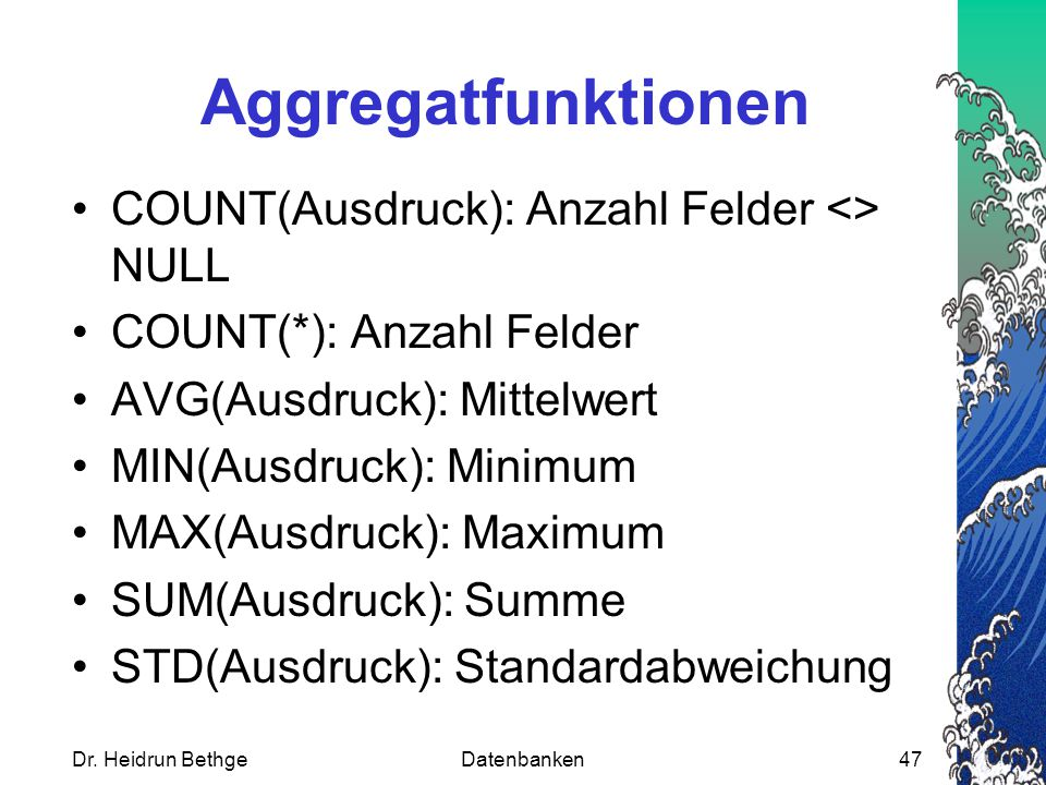 Aggregatfunktionen COUNT(Ausdruck): Anzahl Felder <> NULL