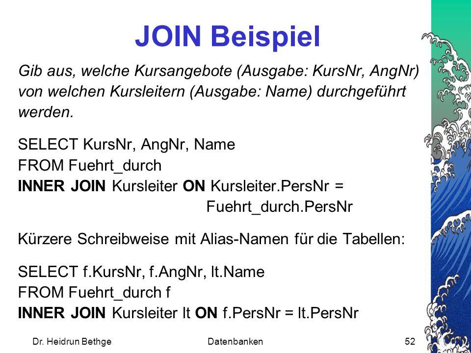 JOIN Beispiel Gib aus, welche Kursangebote (Ausgabe: KursNr, AngNr) von welchen Kursleitern (Ausgabe: Name) durchgeführt werden.