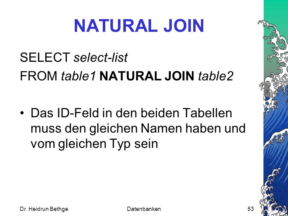 NATURAL JOIN SELECT select-list FROM table1 NATURAL JOIN table2
