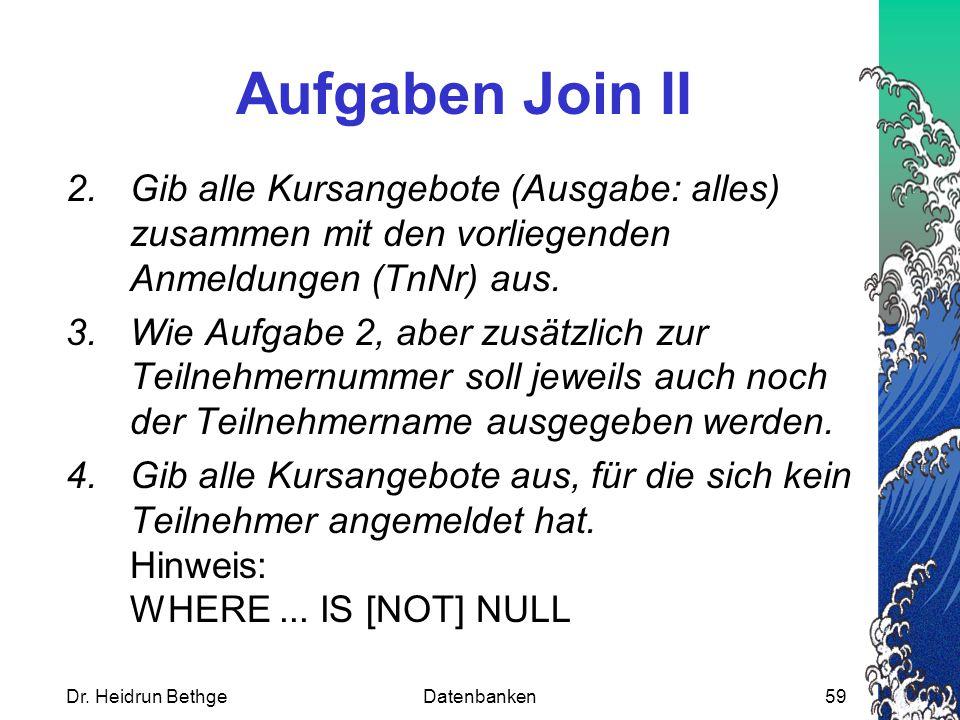 Aufgaben Join II Gib alle Kursangebote (Ausgabe: alles) zusammen mit den vorliegenden Anmeldungen (TnNr) aus.