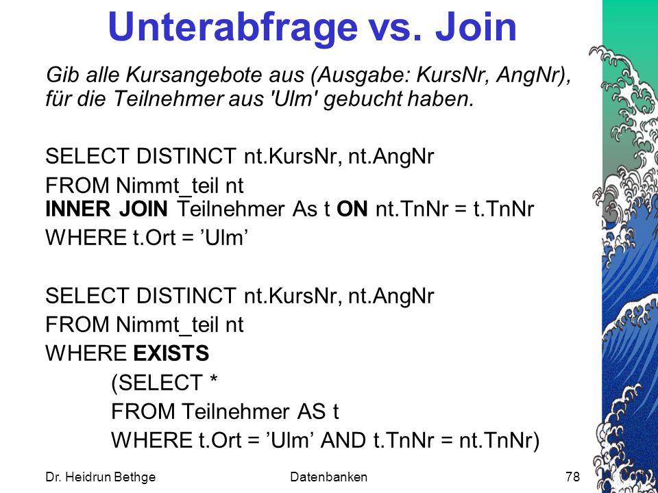 Unterabfrage vs. Join Gib alle Kursangebote aus (Ausgabe: KursNr, AngNr), für die Teilnehmer aus Ulm gebucht haben.
