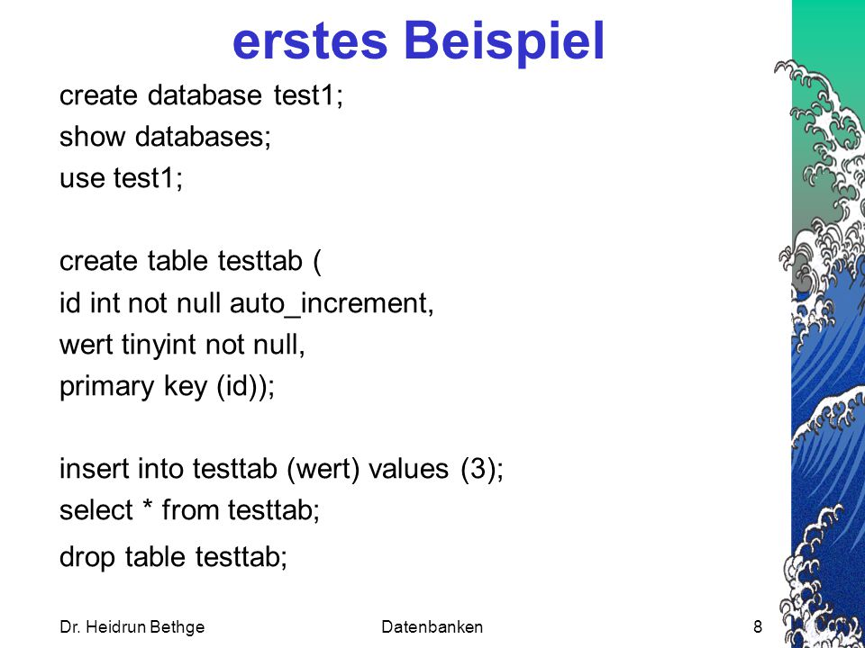 erstes Beispiel create database test1; show databases; use test1;