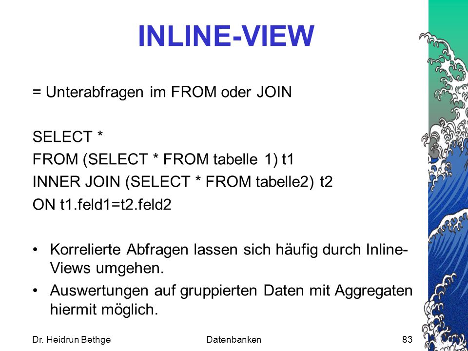 INLINE-VIEW = Unterabfragen im FROM oder JOIN SELECT *