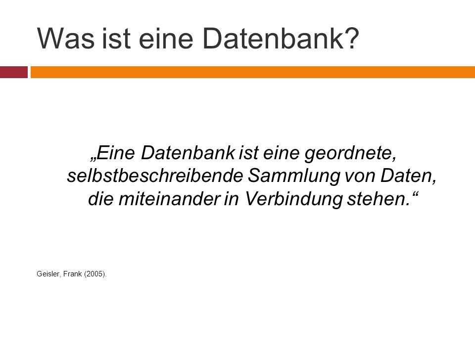 """Was ist eine Datenbank """"Eine Datenbank ist eine geordnete, selbstbeschreibende Sammlung von Daten, die miteinander in Verbindung stehen."""