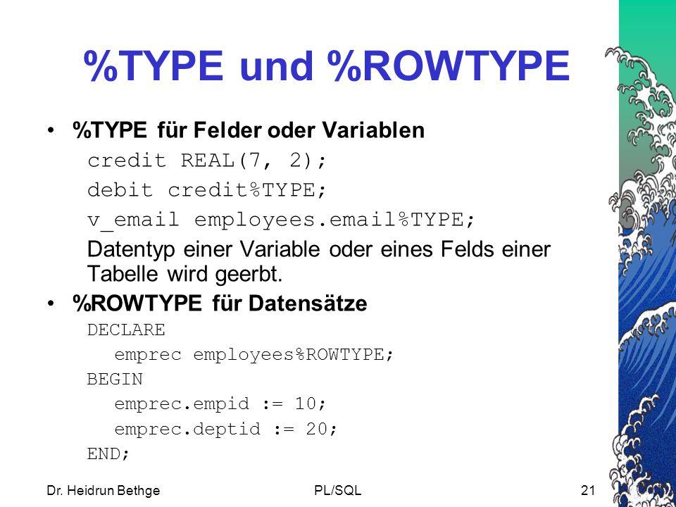 %TYPE und %ROWTYPE %TYPE für Felder oder Variablen credit REAL(7, 2);