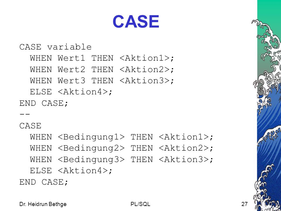 CASE CASE variable WHEN Wert1 THEN <Aktion1>;