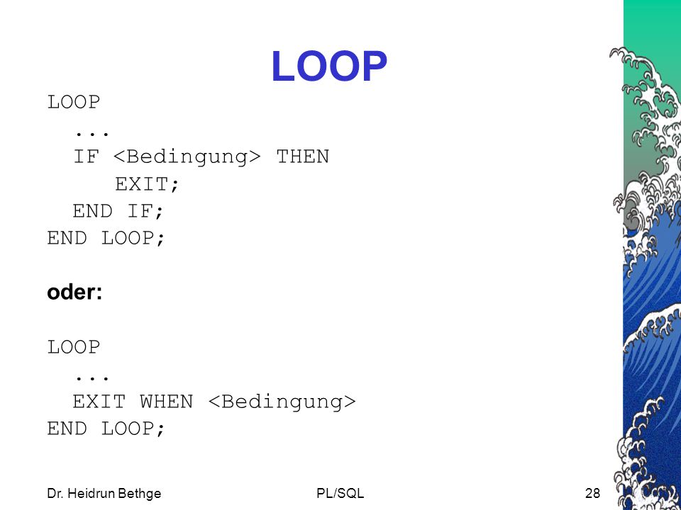 LOOP LOOP ... IF <Bedingung> THEN EXIT; END IF; END LOOP; oder: