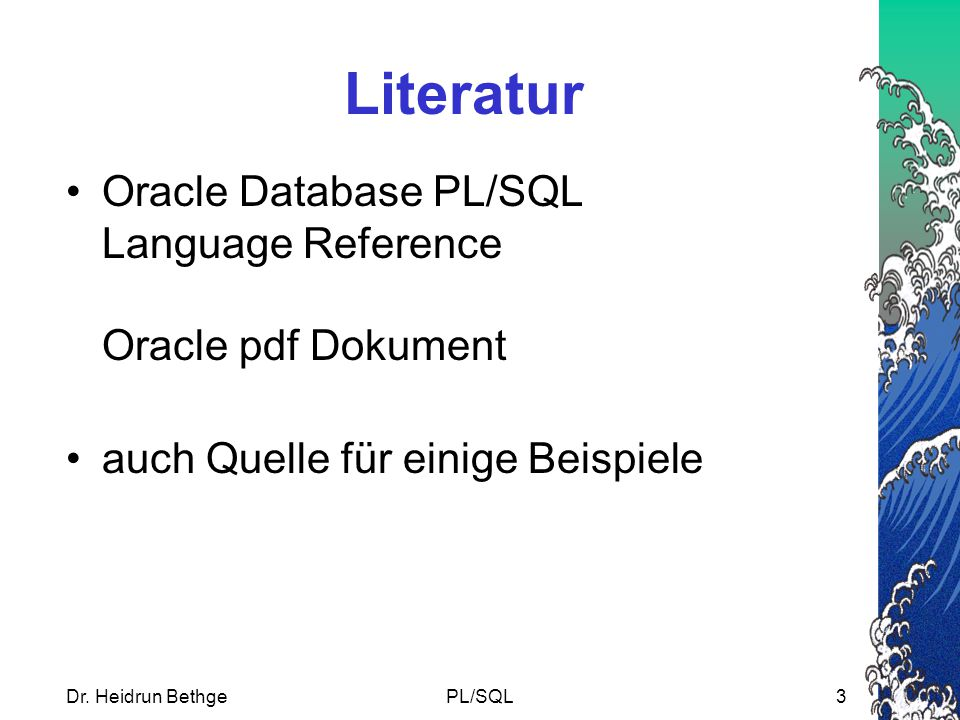 Literatur Oracle Database PL/SQL Language Reference Oracle pdf Dokument. auch Quelle für einige Beispiele.