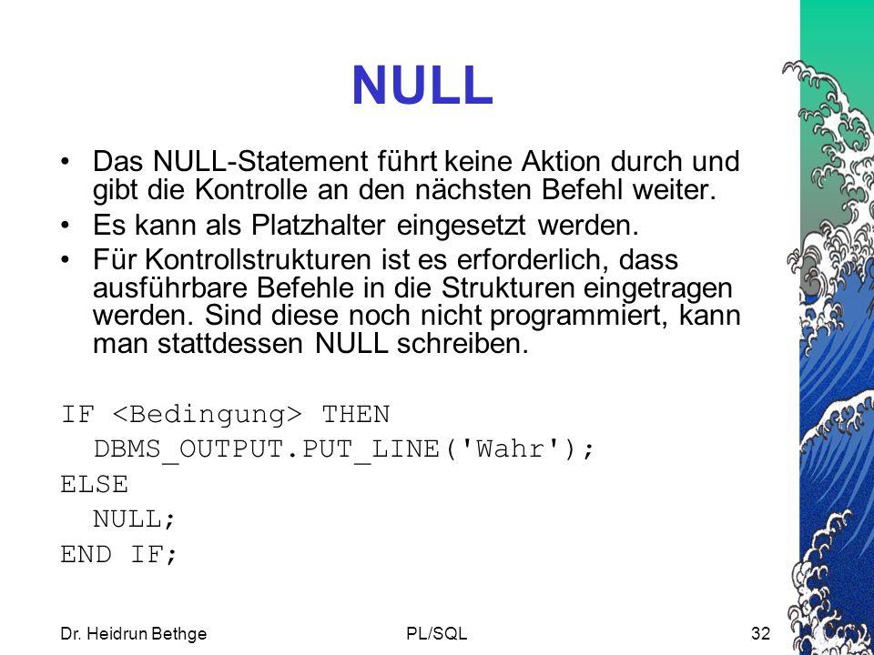 NULL Das NULL-Statement führt keine Aktion durch und gibt die Kontrolle an den nächsten Befehl weiter.