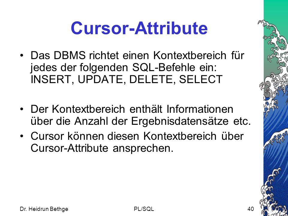 Cursor-Attribute Das DBMS richtet einen Kontextbereich für jedes der folgenden SQL-Befehle ein: INSERT, UPDATE, DELETE, SELECT.