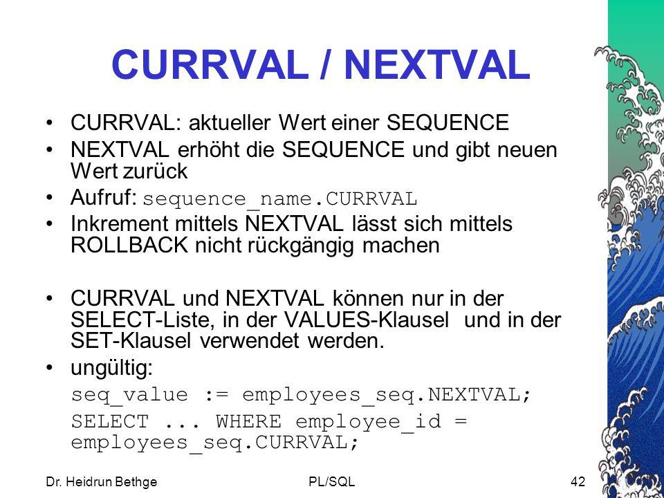 CURRVAL / NEXTVAL CURRVAL: aktueller Wert einer SEQUENCE