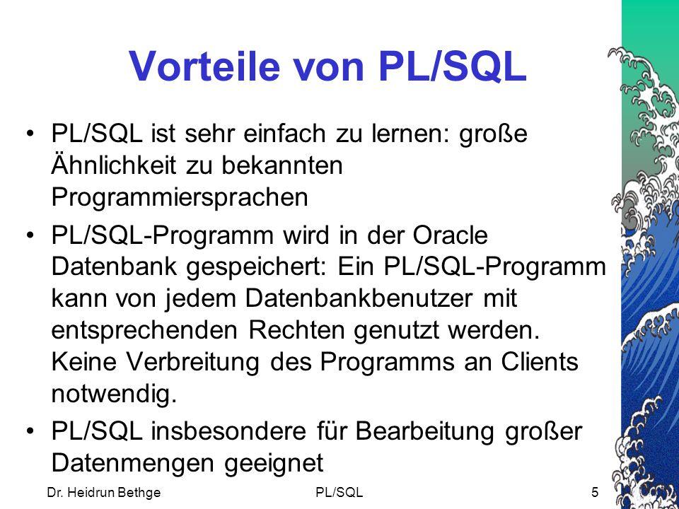 Vorteile von PL/SQL PL/SQL ist sehr einfach zu lernen: große Ähnlichkeit zu bekannten Programmiersprachen.