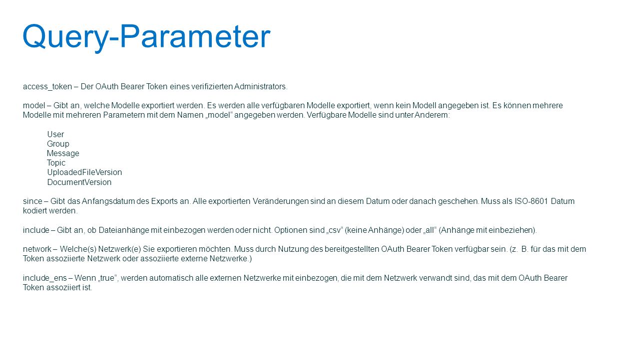 Query-Parameter access_token – Der OAuth Bearer Token eines verifizierten Administrators.