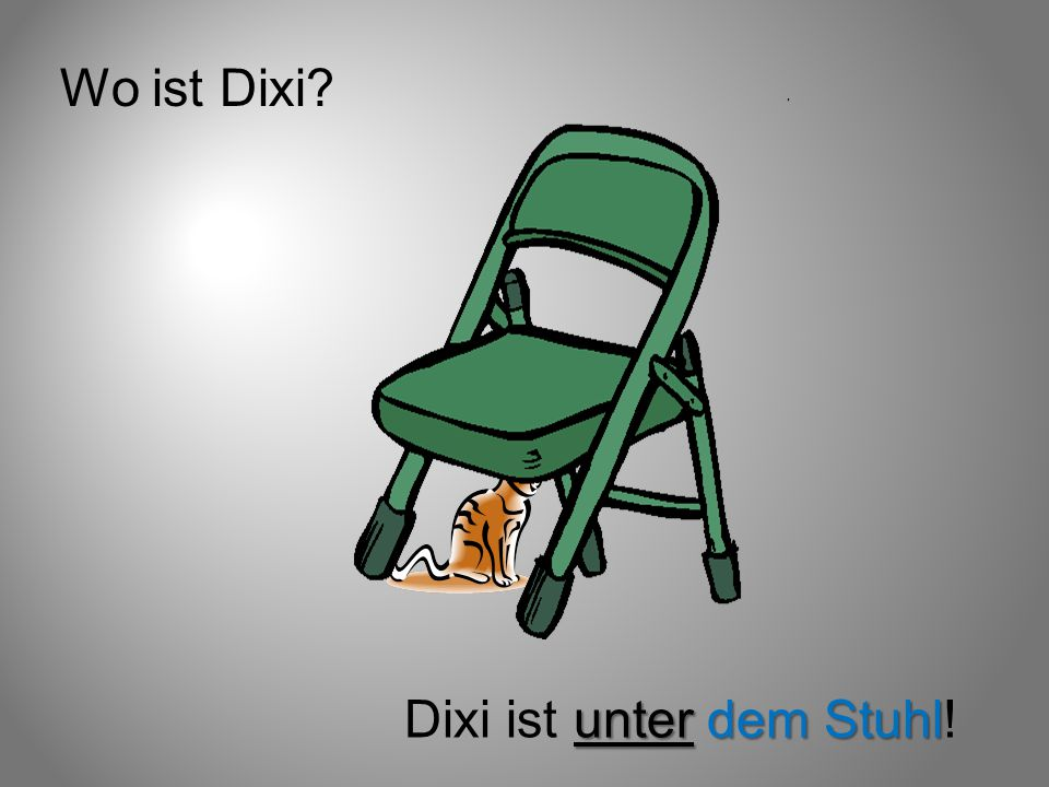 Wo ist Dixi Dixi ist unter dem Stuhl!