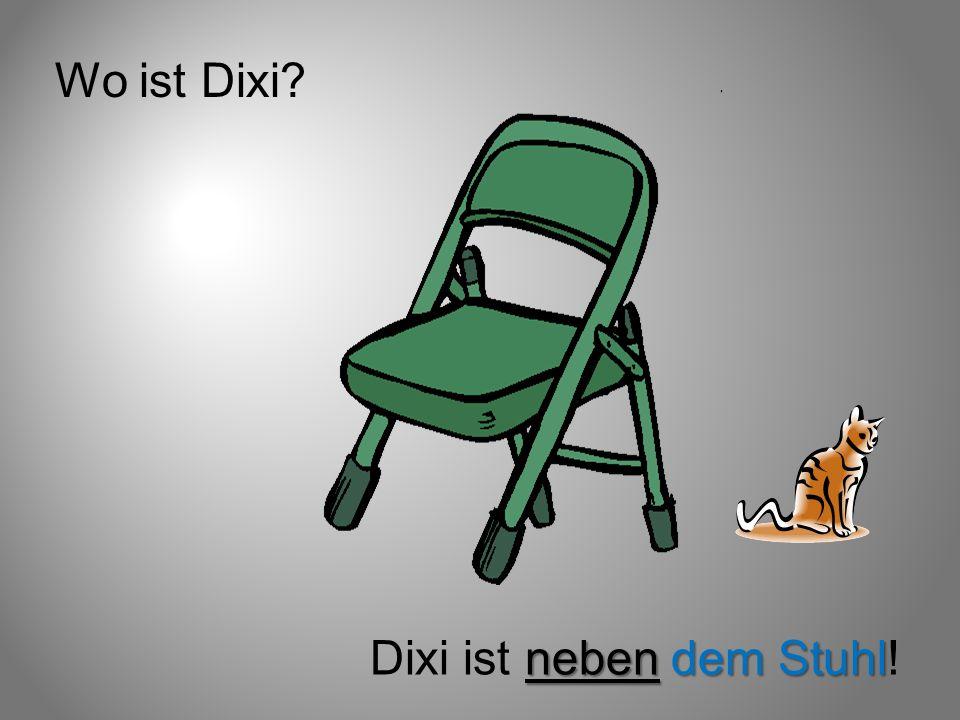 Wo ist Dixi Dixi ist neben dem Stuhl!