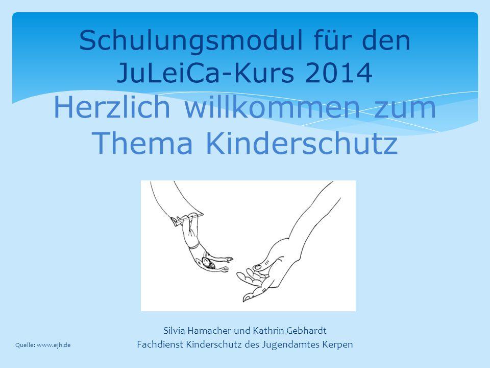 Schulungsmodul für den JuLeiCa-Kurs 2014 Herzlich willkommen zum Thema Kinderschutz