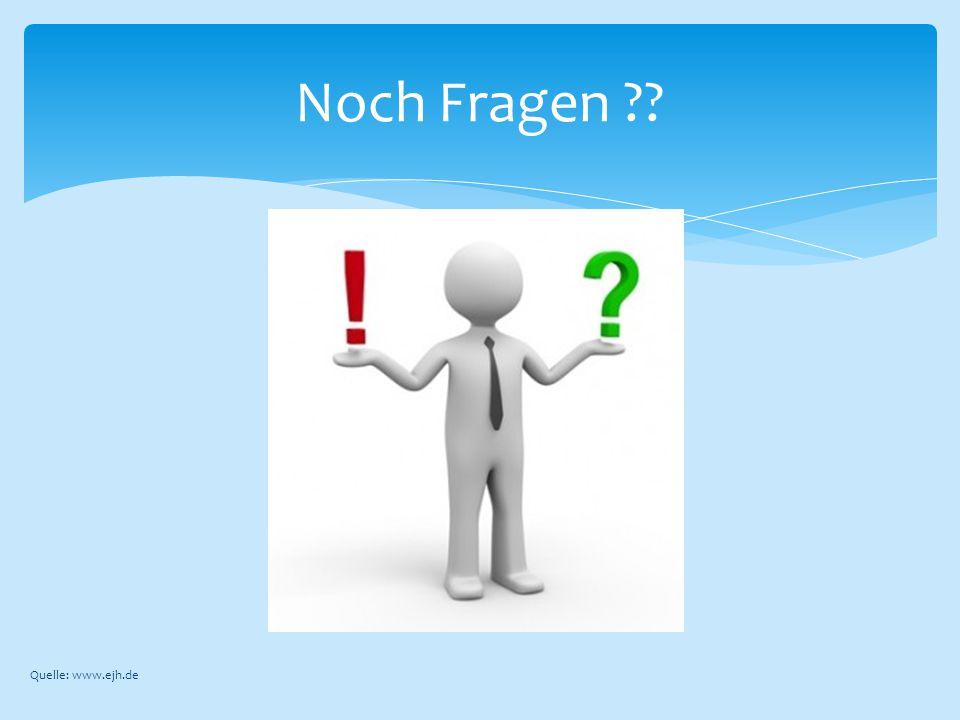 Noch Fragen Quelle: www.ejh.de