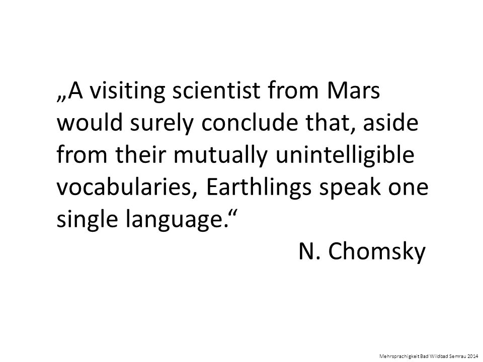 """A visiting scientist from Mars would surely conclude that, aside from their mutually unintelligible vocabularies, Earthlings speak one single language."