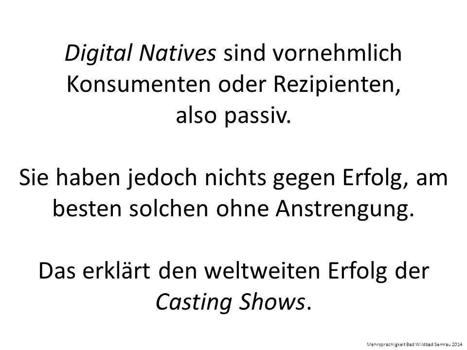 Digital Natives sind vornehmlich Konsumenten oder Rezipienten,