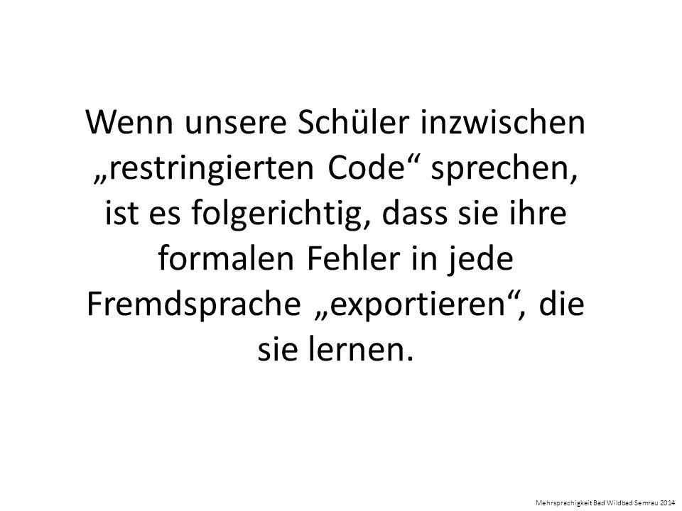 """Wenn unsere Schüler inzwischen """"restringierten Code sprechen, ist es folgerichtig, dass sie ihre formalen Fehler in jede Fremdsprache """"exportieren , die sie lernen."""
