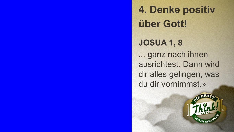 4. Denke positiv über Gott!