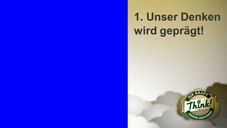 1. Unser Denken wird geprägt!