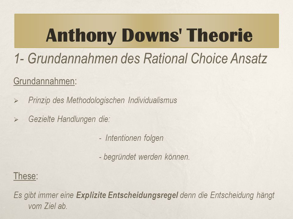 Anthony Downs Theorie 1- Grundannahmen des Rational Choice Ansatz