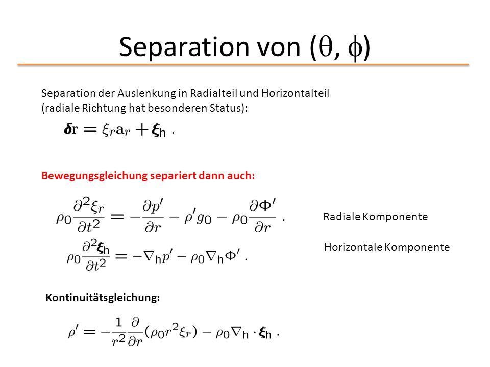 Separation von (, ) Separation der Auslenkung in Radialteil und Horizontalteil (radiale Richtung hat besonderen Status):
